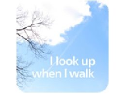 I look up when I walk